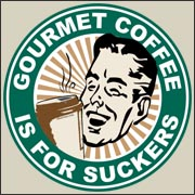 Gourmet Coffee is for Suckers Funny T-Shirt