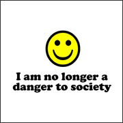 I Am No Longer A Danger to Society - Funny T-Shirt