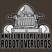 Kneel Before Your Robot Overlords - funny retro science fiction futurama comic book b-movie T-Shirt